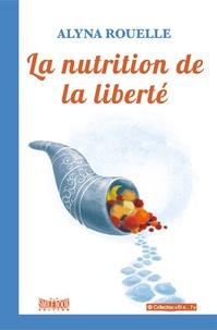 Alyna Rouelle - La nutrition de la liberté - Essai sur les propriétés des aliments.