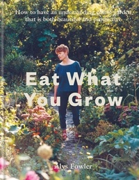 Alys Fowler - Eat What You Grow.