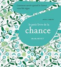 Alys R Yablon - Le petit livre marabout de la chance - Comment savoir quand la chance vous fait signe.