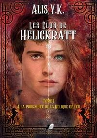 Alys Y.k - Les Élus de Heligkratt - Tome 1 - À la poursuite de la Relique de Feu.