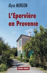 Alysa Morgon - L'Epervière en Provence.