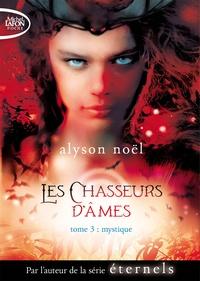 Alyson Noël - Les chasseurs d'âmes Tome 3 : Mystique.