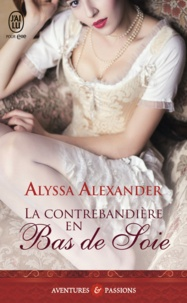 Alyssa Alexander - La contrebandière en bas de soie.