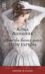 Alyssa Alexander - Pour les beaux yeux d'un espion.
