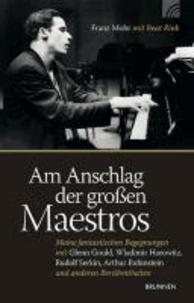 Am Anschlag der großen Maestros - Meine fantastischen Begegnungen mit Glenn Gould, Wladimir Horowitz, Rudolf Serkin, Arthur Rubinstein.