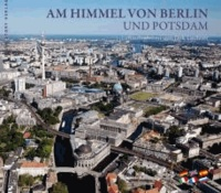 Am Himmel von Berlin und Potsdam - Luftaufnahmen von Dirk Laubner.