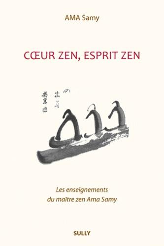 Ama Samy - Coeur zen, esprit zen - Les enseignements du maître zen Ama Samy.