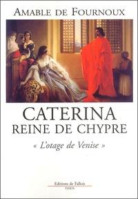 """Amable de Fournoux - Caterina reine de Chypre - """"L'otage de Venise""""."""