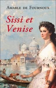 Amable de Fournoux - Sissi et Venise.