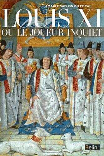 Amable Sablon du Corail - Louis XI ou le joueur inquiet.
