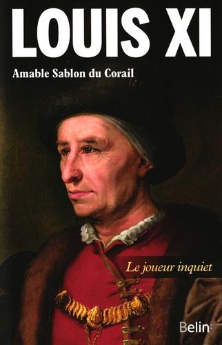 Amable Sablon du Corail - Louis XI - Le joueur inquiet.