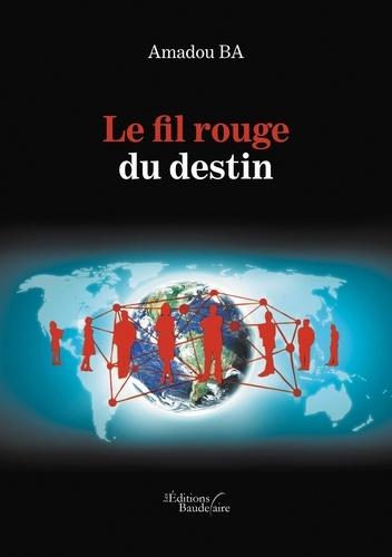 Amadou Ba - Le fil rouge du destin.