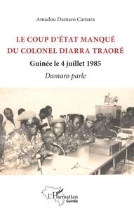 Ebook télécharger pour mobile gratuitement Le coup d'état manqué du colonel Diarra Traoré  - Guinée le 4 juillet 1985, Damaro parle (Litterature Francaise)