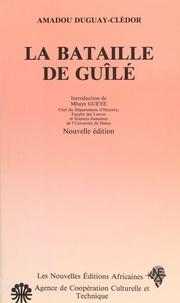 Amadou Duguay-Clédor et Mbaye Gueye - La Bataille de Guîlé.