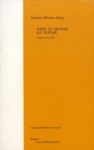 Amadou Elimane Kane - Dire le monde en poésie - S'initier à l'oralité.