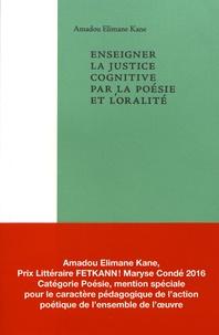 Enseigner la justice cognitive par la poésie et l'oralité- Visions poétiques du monde - Amadou Elimane Kane |