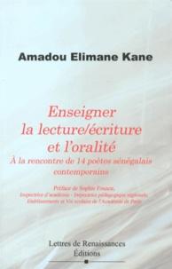Amadou Elimane Kane - Enseigner la lecture/écriture et l'oralité : à la rencontre de 14 poètes sénégalais contemporains.