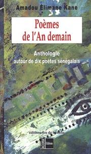 Amadou Elimane Kane - Poèmes de l'An demain - Anthologie autour de dix poètes sénégalais.