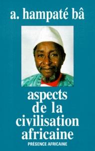 Amadou Hampâté Bâ - Aspects de la civilisation africaine (personne, culture, religion).