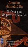 Amadou Hampâté Bâ - Il n'y a pas de petite querelle - Nouveaux contes de la savane.