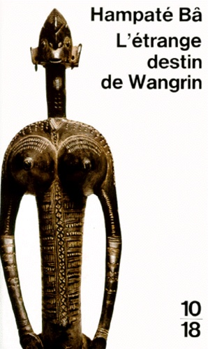 Amadou Hampâté Bâ - L'étrange destin de Wangrin ou Les roueries d'un interprète africain.