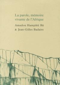 Amadou Hampâté Bâ et Jean-Gilles Badaire - La parole, mémoire vivante de l'Afrique.