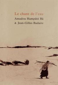 Amadou Hampâté Bâ et Jean-Gilles Badaire - Le chant de l'eau.