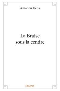 Amadou Keita - La braise sous la cendre - roman.