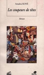 Amadou Koné - Les coupeurs de têtes.