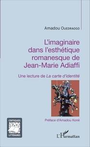 Amadou Ouédraogo - L'imaginaire dans l'esthétique romanesque de Jean-Marie Adiaffi - Une lecture de La carte d'identité.