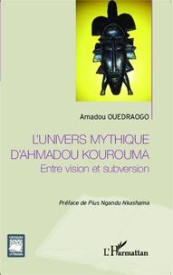 L'univers mythique d'Ahmadou Kourouma- Entre vision et subversion - Amadou Ouédraogo pdf epub