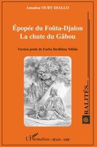Amadou Oury Diallo - Epopée du Foûta-Djalon - La chute du Gâbou - Version peule de Farba Ibrâhîma Ndiâla.