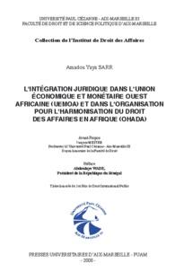 Amadou Yaya Sarr - L'intégration juridique dans l'Union économique et monétaire ouest-africaine (UEMOA) et dans l'Organisation pour l'harmonisation du droit des affaires en Afrique (OHADA).