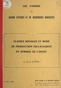 Amady Aly Dieng et  Centre d'études et de recherch - Classes sociales et mode de production esclavagiste en Afrique de l'Ouest.