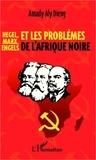 Amady Aly Dieng - Hegel, Marx, Engels et les problèmes de l'Afrique noire.