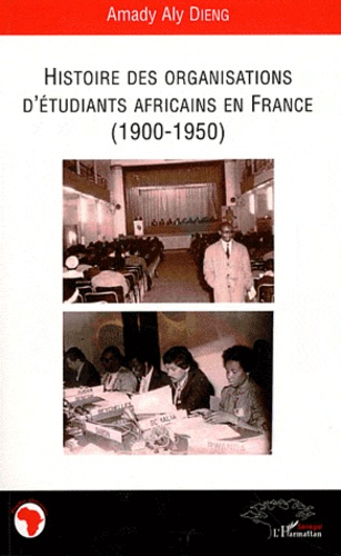 Amady Aly Dieng - Histoire des organisations d'étudiants africains en France (1900-1950).