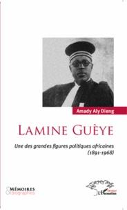 Amady Aly Dieng - Lamine Guèye - Une des grandes figures politiques africaines (1891-1968).