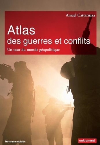Amaël Cattaruzza - Atlas des guerres et conflits - Un tour du monde géopolitique.