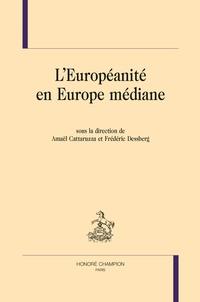 Amaël Cattaruzza et Frédéric Dessberg - L'européanité en Europe médiane.