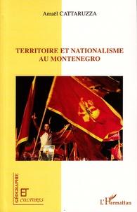 Amaël Cattaruzza - Territoire et nationalisme au Monténégro - Les voies de l'indépendance.