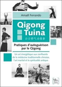 Amaël Ferrando - Qigong Tuina : Pratiques d'autoguérison par le Qigong - Un art énergétique aux confluents de la médecine traditionnelle chinoise, l'art martial et la spiritualité antique.