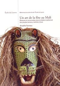 Amaëlle Favreau - Un art de la fête au Mali - Masques et marionnettes dans le théâtre traditionnel des peuples bamana, malinké et bozo.