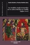 Amaia Arizaleta et Francisco Bautista - Los modelos anglo-normandos en la cultura letrada en Castilla ((siglos XII-XIV).