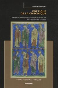 Amaia Arizaleta - Poétique de la chronique - L'écriture des textes historiographiques au Moyen Age (péninsule ibérique et France).
