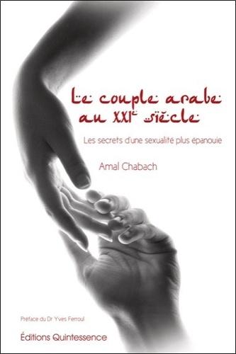 Amal Chabach - Le couple arabe au XXIe siècle - Les secrets d'une sexualité plus épanouie.