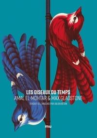 Amal El-Mohtar et Max Gladstone - Les oiseaux du temps.