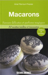 Amal Marroun-Fraysse - Macarons - Saveurs délicates et parfums magiques.