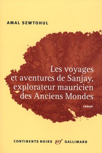 Amal Sewtohul - Les voyages et aventures de Sanjay, explorateur mauricien des anciens mondes.