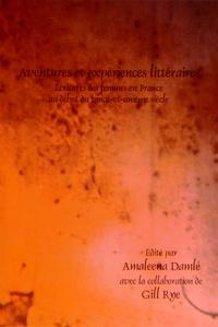 Amaleena Damlé - Aventures et expériences littéraires - Ecritures des femmes en France au début du vingt-et-unième siècle.