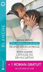 Amalie Berlin et Robin Gianna - Réunis sous la neige - L'épouse du Dr McCarthy - Un bébé à parrainer.